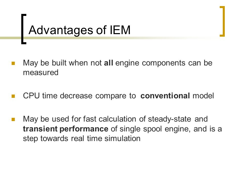 Advantages of IEM May be built when not all engine components can be measured CPU time decrease compare to conventional model May be used for fast cal