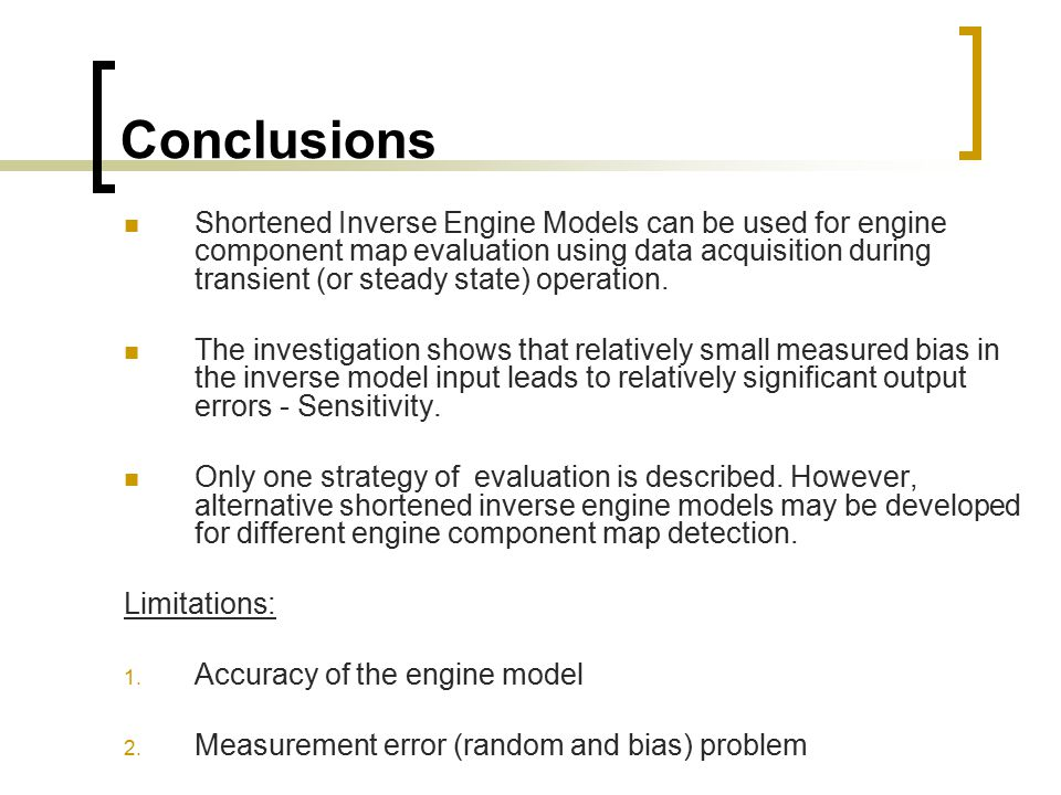 Conclusions Shortened Inverse Engine Models can be used for engine component map evaluation using data acquisition during transient (or steady state)