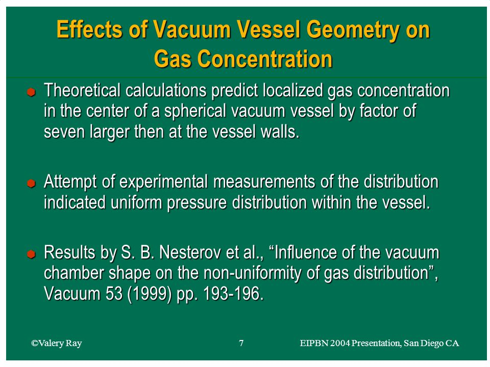 ©Valery Ray 8 EIPBN 2004 Presentation, San Diego CA Virtual Processing Chamber Concept Image From the EIPBN 2004 Abstract Gas Delivery Tube Virtual Chamber Gap Sample surface
