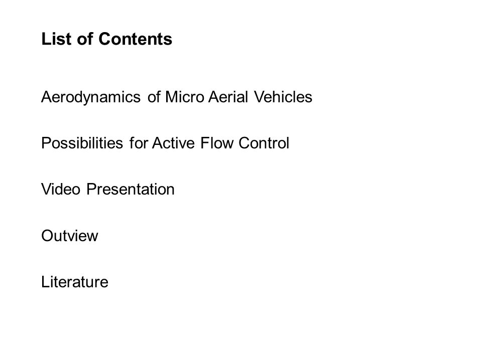 List of Contents Aerodynamics of Micro Aerial Vehicles Possibilities for Active Flow Control Video Presentation Outview Literature
