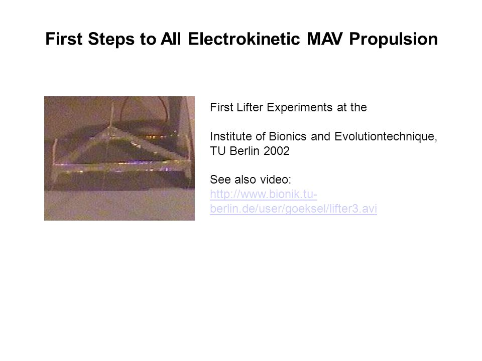First Steps to All Electrokinetic MAV Propulsion First Lifter Experiments at the Institute of Bionics and Evolutiontechnique, TU Berlin 2002 See also