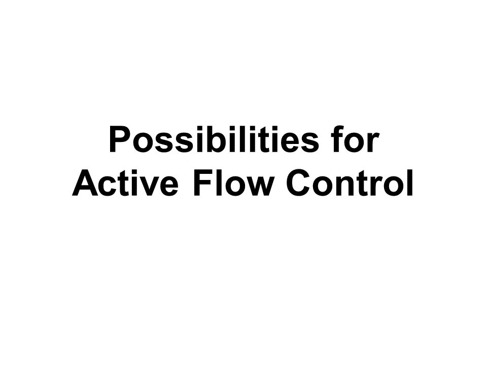 Possibilities for Active Flow Control