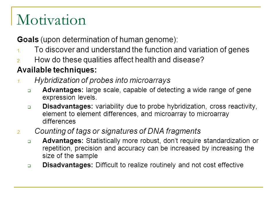 Motivation Goals (upon determination of human genome): 1. To discover and understand the function and variation of genes 2. How do these qualities aff