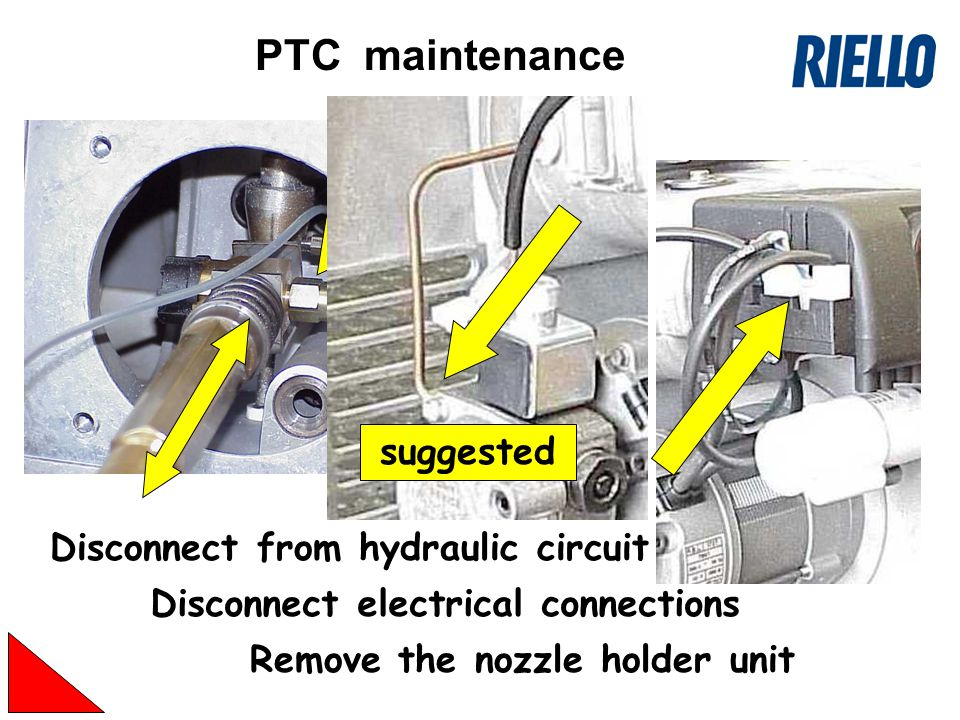Remove the nozzle holder unit Disconnect from hydraulic circuit Disconnect electrical connections PTC maintenance suggested