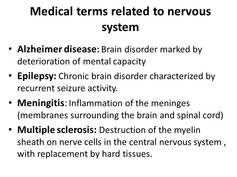 Medical terms related to nervous system Alzheimer disease : Brain disorder marked by deterioration of mental capacity Epilepsy: Chronic brain disorder