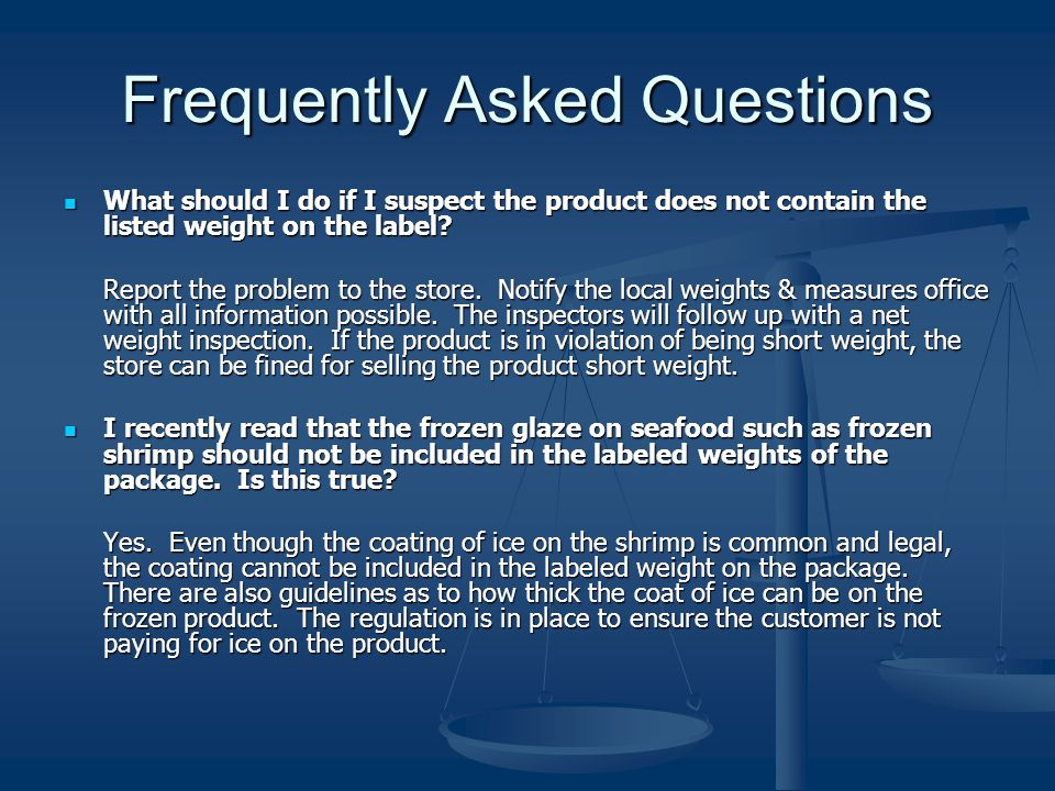 Frequently Asked Questions What should I do if I suspect the product does not contain the listed weight on the label.