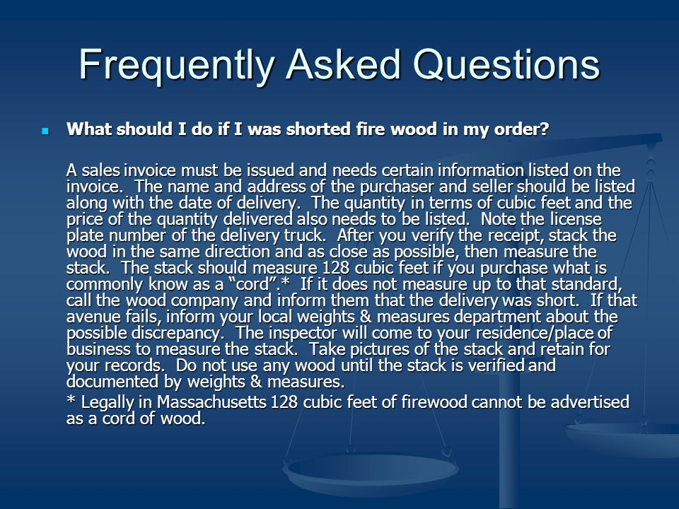Frequently Asked Questions What should I do if I was shorted fire wood in my order.