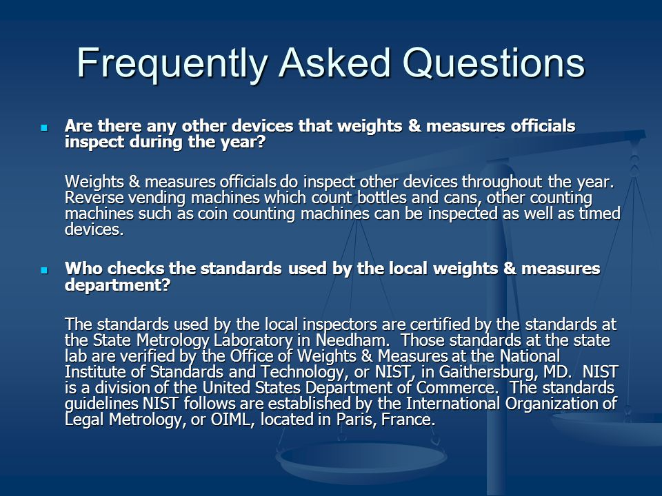 Frequently Asked Questions Are there any other devices that weights & measures officials inspect during the year.