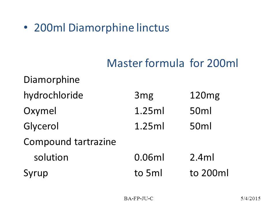 200ml Diamorphine linctus Master formulafor 200ml Diamorphine hydrochloride3mg120mg Oxymel1.25ml50ml Glycerol1.25ml50ml Compound tartrazine solution0.