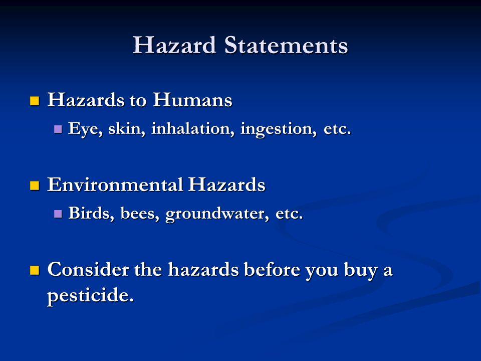 Hazard Statements Hazards to Humans Hazards to Humans Eye, skin, inhalation, ingestion, etc.