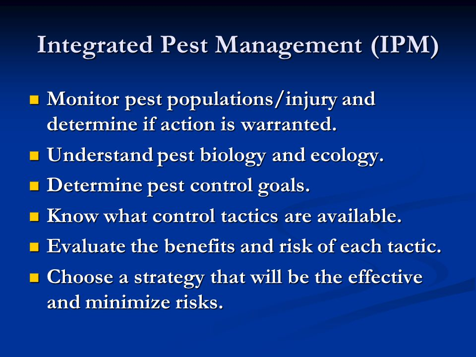 Integrated Pest Management (IPM) Monitor pest populations/injury and determine if action is warranted.