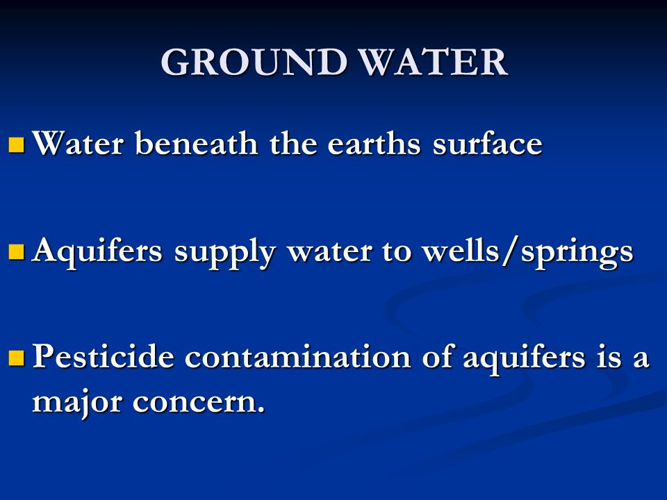 GROUND WATER Water beneath the earths surface Water beneath the earths surface Aquifers supply water to wells/springs Aquifers supply water to wells/s