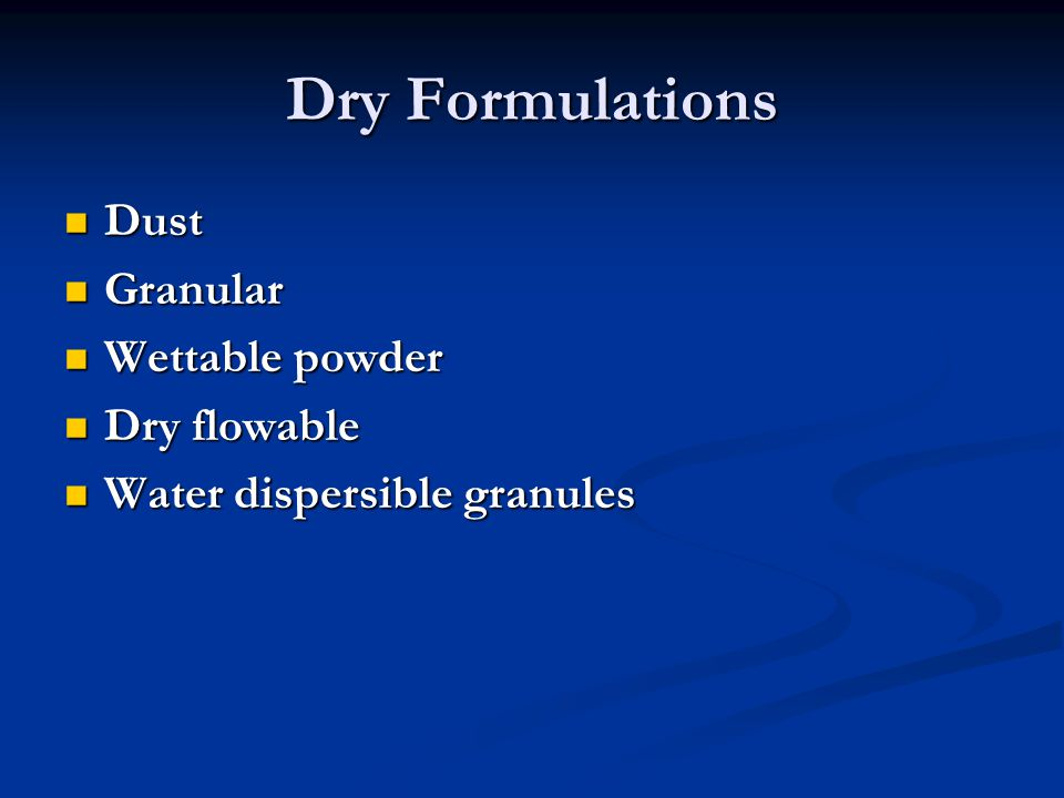 Dry Formulations Dust Dust Granular Granular Wettable powder Wettable powder Dry flowable Dry flowable Water dispersible granules Water dispersible granules