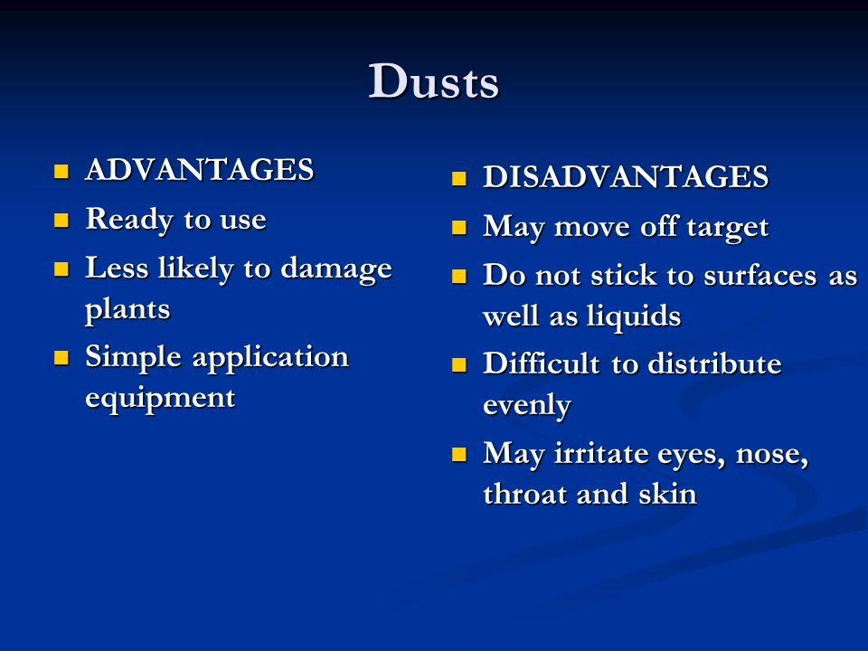 Dusts ADVANTAGES ADVANTAGES Ready to use Ready to use Less likely to damage plants Less likely to damage plants Simple application equipment Simple ap