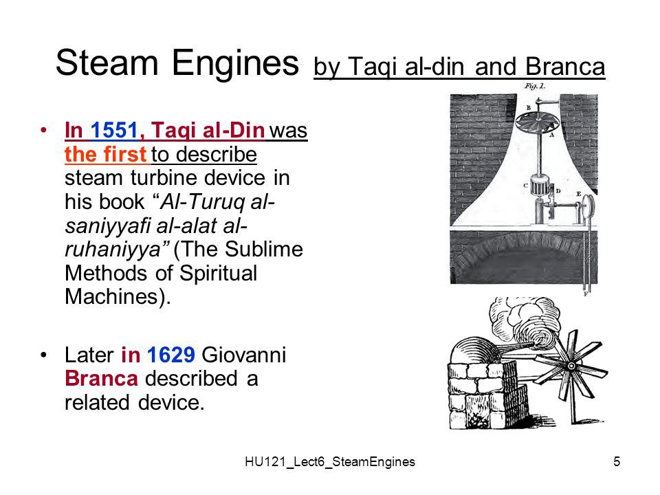 HU121_Lect6_SteamEngines6 Taqi al-Din Muhammad ibn Ma ruf al-Shami تقي الدين محمد بن معروف الشامي, (1526–1585) was an Ottoman Muslim polymath: He received his education in Cairo, Egypt where he studied astronomy, mathematics, medicine, and Islamic law.