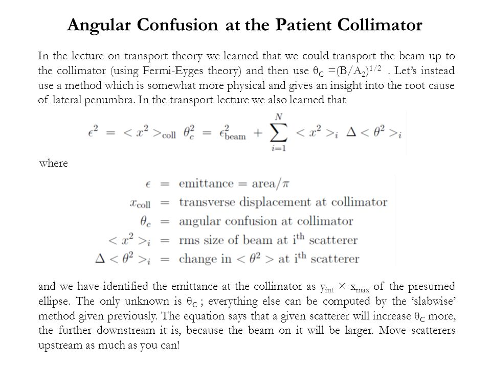 Angular Confusion at the Patient Collimator In the lecture on transport theory we learned that we could transport the beam up to the collimator (using