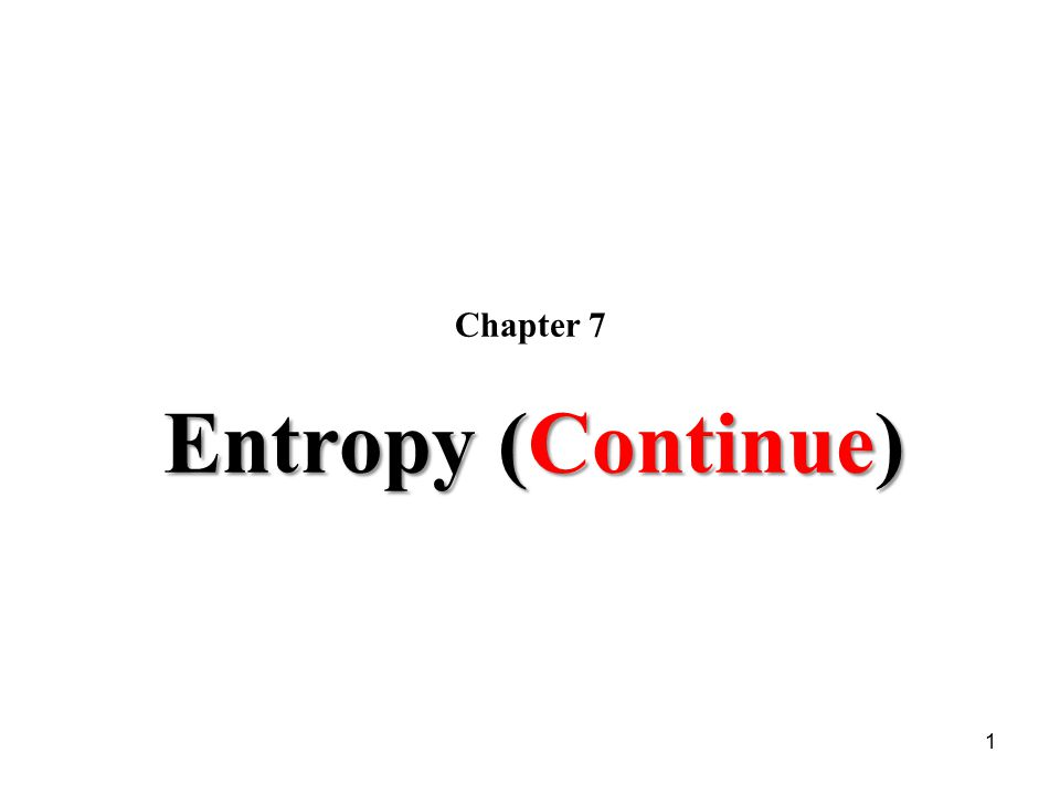 1 Chapter 7 Entropy (Continue)