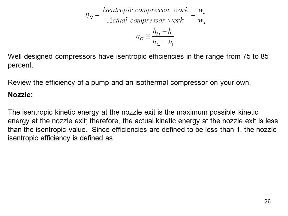 26 Well-designed compressors have isentropic efficiencies in the range from 75 to 85 percent. Review the efficiency of a pump and an isothermal compre