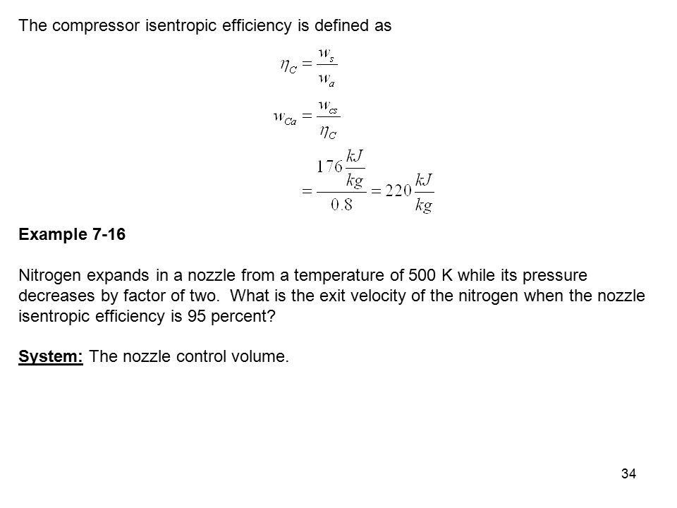 34 The compressor isentropic efficiency is defined as Example 7-16 Nitrogen expands in a nozzle from a temperature of 500 K while its pressure decreas
