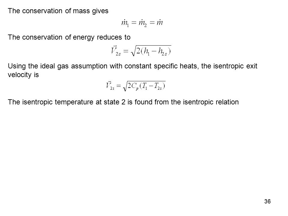 36 The conservation of mass gives The conservation of energy reduces to Using the ideal gas assumption with constant specific heats, the isentropic ex