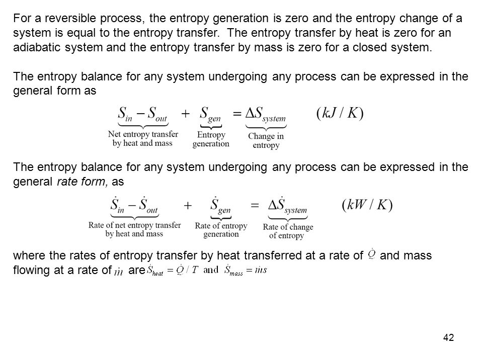 42 For a reversible process, the entropy generation is zero and the entropy change of a system is equal to the entropy transfer. The entropy transfer