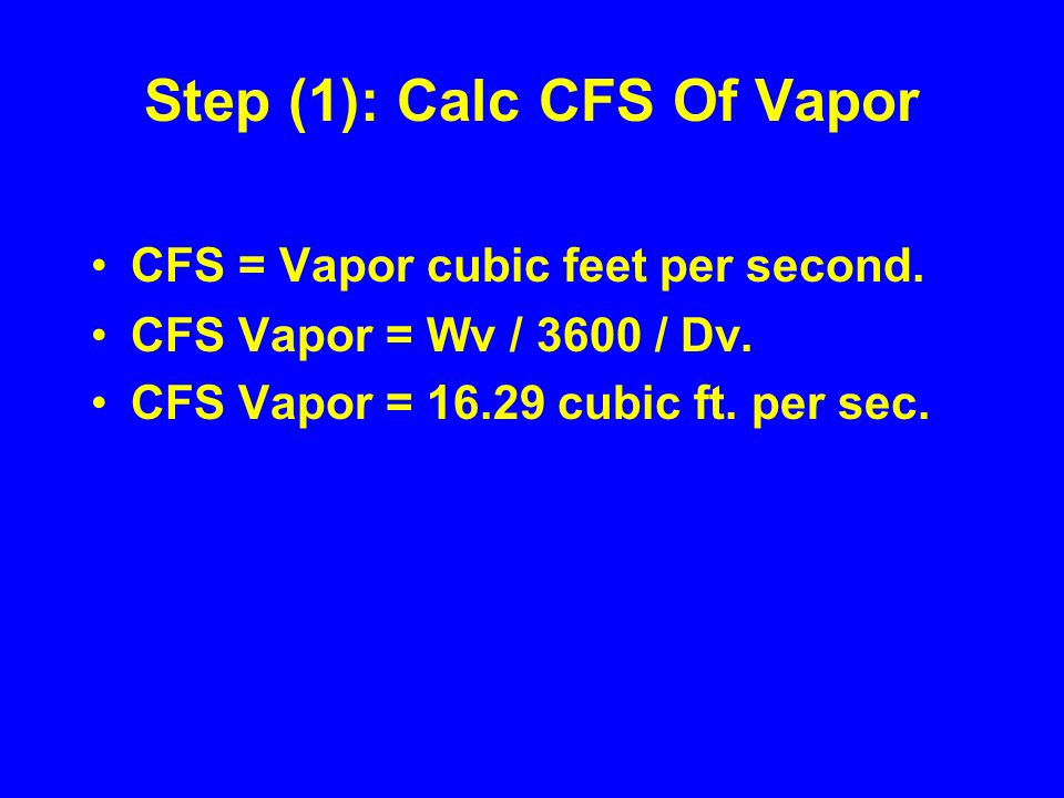Step (1): Calc CFS Of Vapor CFS = Vapor cubic feet per second.