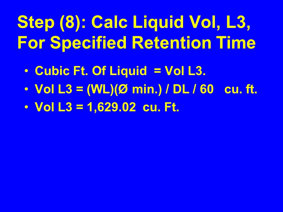 Step (8): Calc Liquid Vol, L3, For Specified Retention Time Cubic Ft.