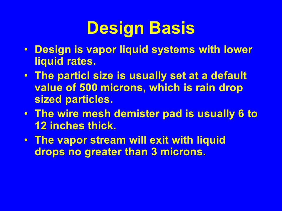 Design Basis Design is vapor liquid systems with lower liquid rates.