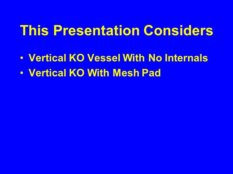 Problem Statement Design a KO Pot to separate 49,423 lb/hr of vapor from 382,290 lb/hr of liquid.