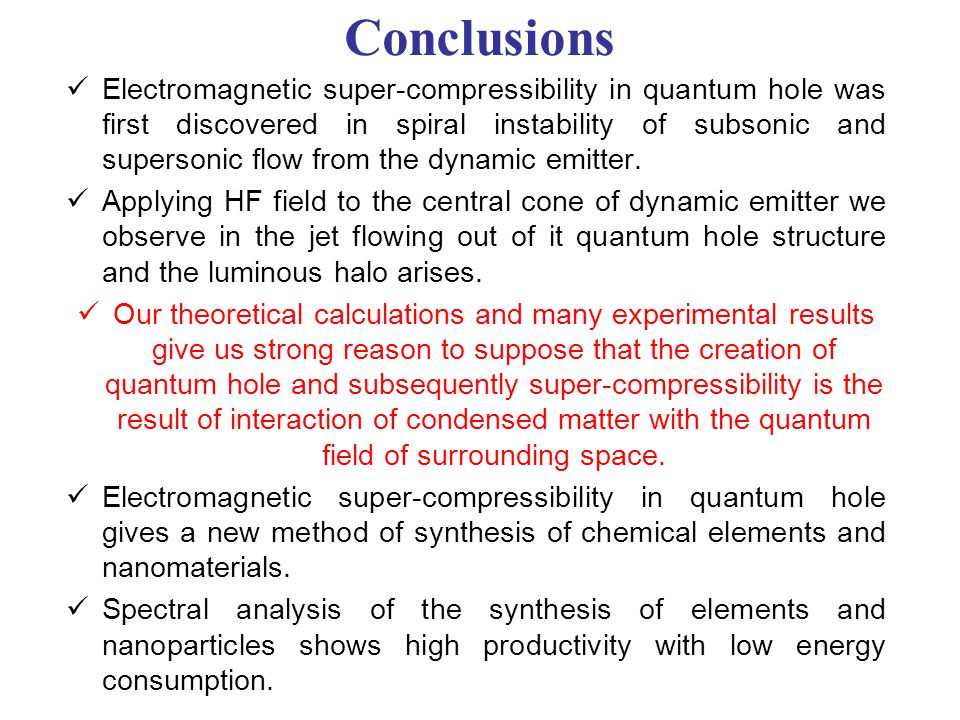 Conclusions Electromagnetic super-compressibility in quantum hole was first discovered in spiral instability of subsonic and supersonic flow from the dynamic emitter.
