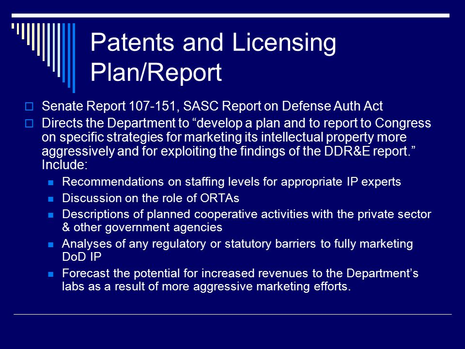 "Patents and Licensing Plan/Report  Senate Report 107-151, SASC Report on Defense Auth Act  Directs the Department to ""develop a plan and to report t"