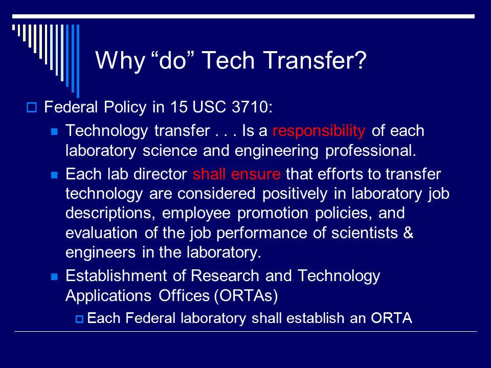 Practical Mechanisms for Technology Commercialization  Cooperative R&D Agreements (CRADAs)  Patent License Agreements (PLAs)  Educational Partnerships  State & Local Government Partnerships Partnership Intermediary: MT (TechLink Center)  Exchange of Personnel  Work for Others  Independent Research & Development (IR&D) Program  Small Business Innovation Research (SBIR) Program