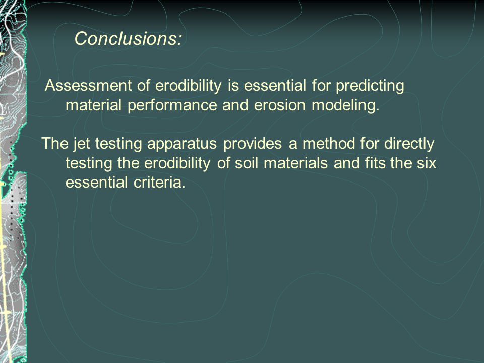 Conclusions: Assessment of erodibility is essential for predicting material performance and erosion modeling.