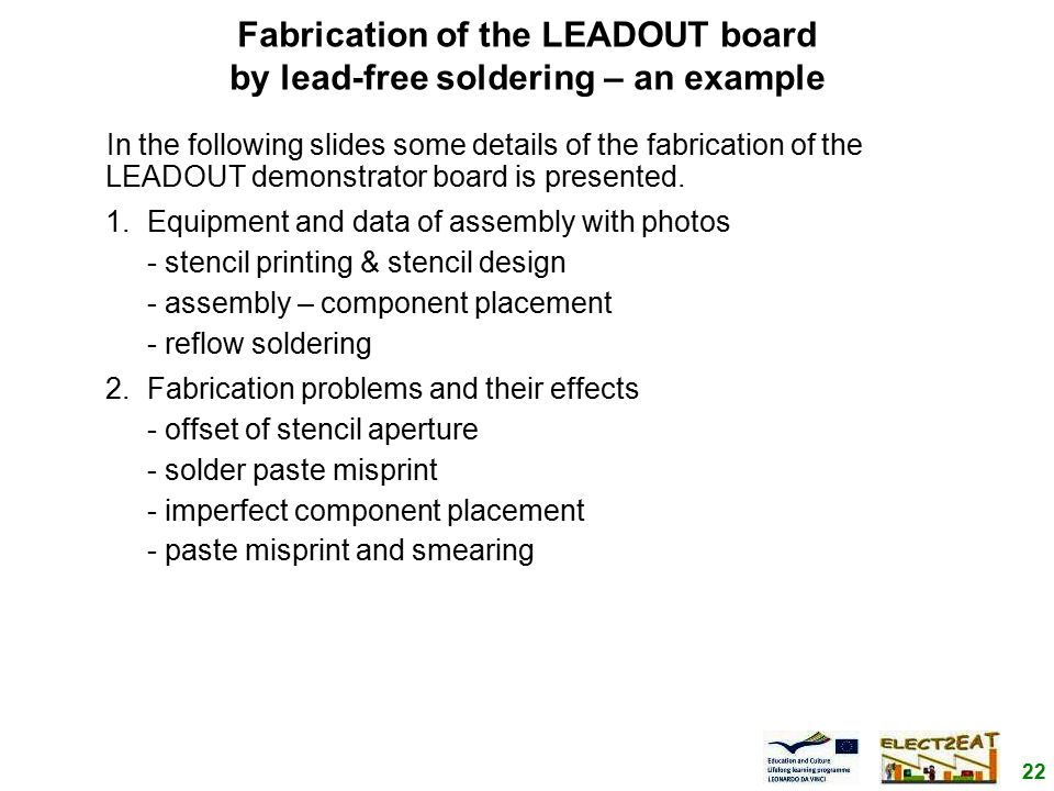 22 Fabrication of the LEADOUT board by lead-free soldering – an example In the following slides some details of the fabrication of the LEADOUT demonstrator board is presented.