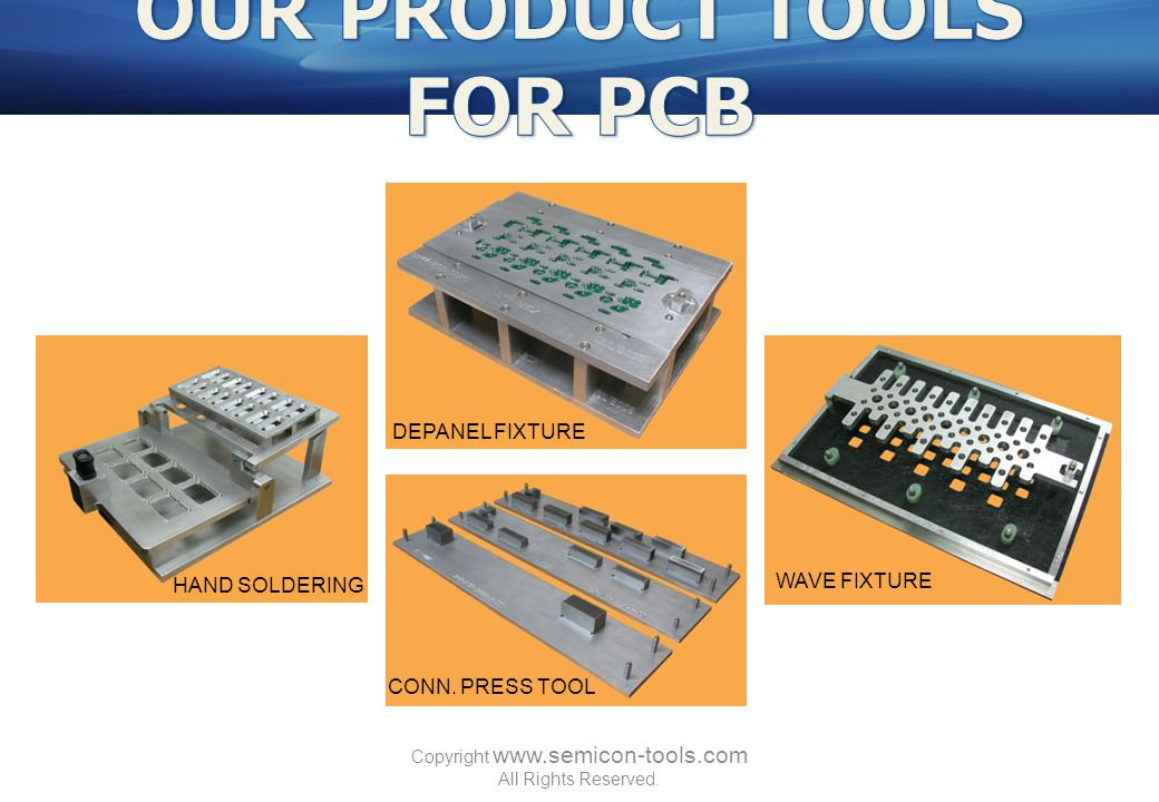 WAVE FIXTURE CONN. PRESS TOOL DEPANEL FIXTURE HAND SOLDERING Copyright www.semicon-tools.com All Rights Reserved.