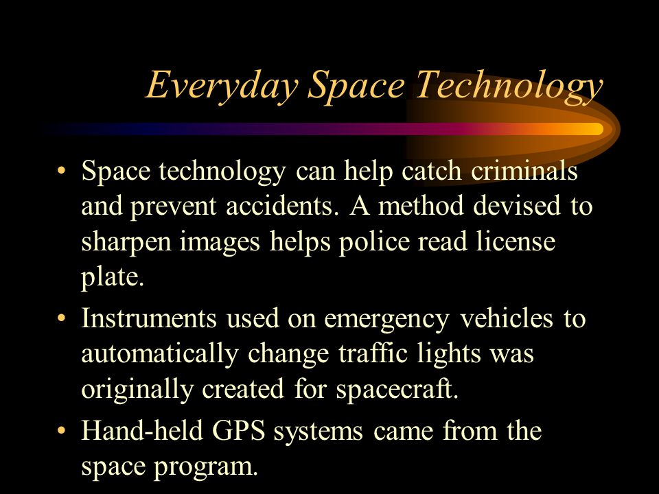 Everyday Space Technology Space technology can help catch criminals and prevent accidents. A method devised to sharpen images helps police read licens