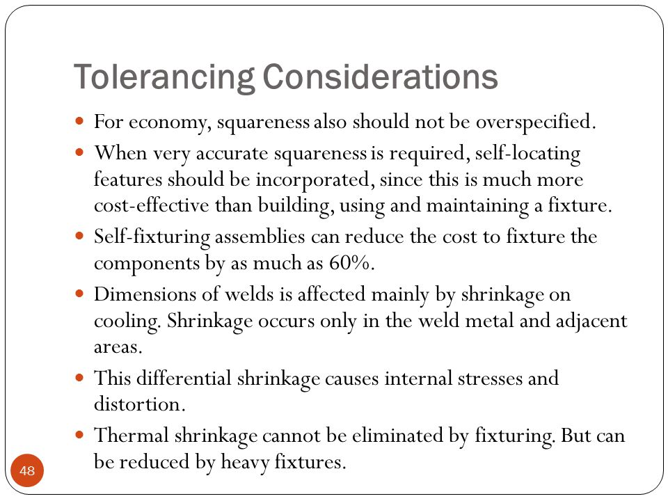 Tolerancing Considerations For economy, squareness also should not be overspecified. When very accurate squareness is required, self-locating features