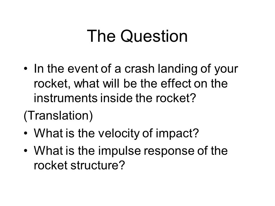 The Question In the event of a crash landing of your rocket, what will be the effect on the instruments inside the rocket.