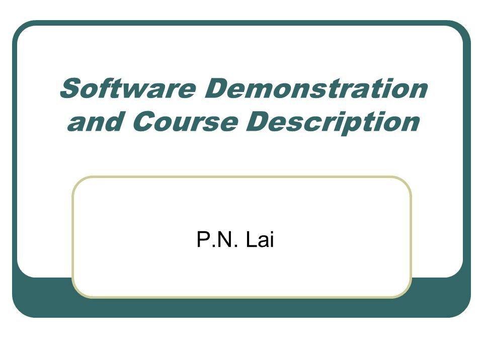 Software Demonstration and Course Description P.N. Lai