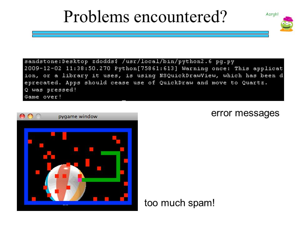Problems encountered Aargh! error messages too much spam!