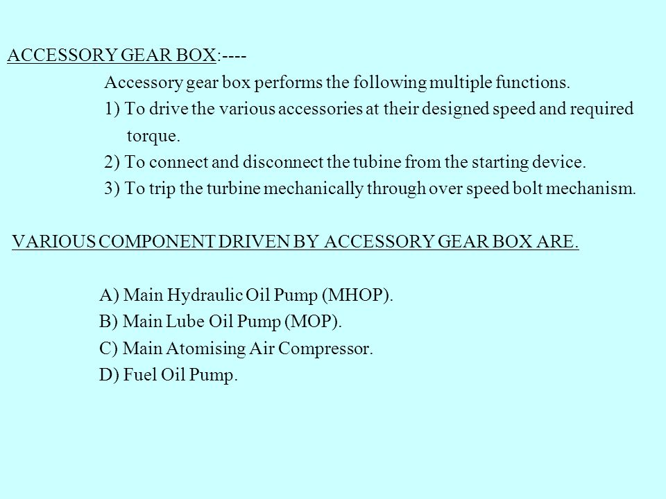 ACCESSORY GEAR BOX:---- Accessory gear box performs the following multiple functions. 1) To drive the various accessories at their designed speed and
