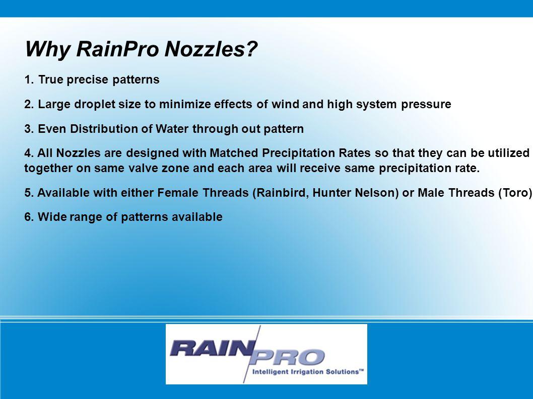 RAIN/PRO Why RainPro Nozzles. 1. True precise patterns 2.
