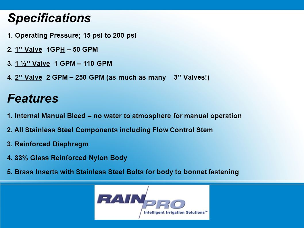 RAIN/PRO Specifications 1. Operating Pressure; 15 psi to 200 psi 2.