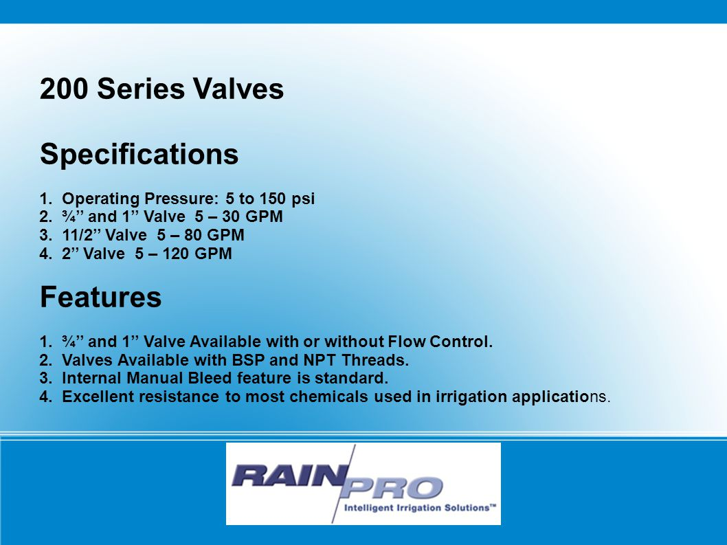 200 Series Valves Specifications 1. Operating Pressure: 5 to 150 psi 2.