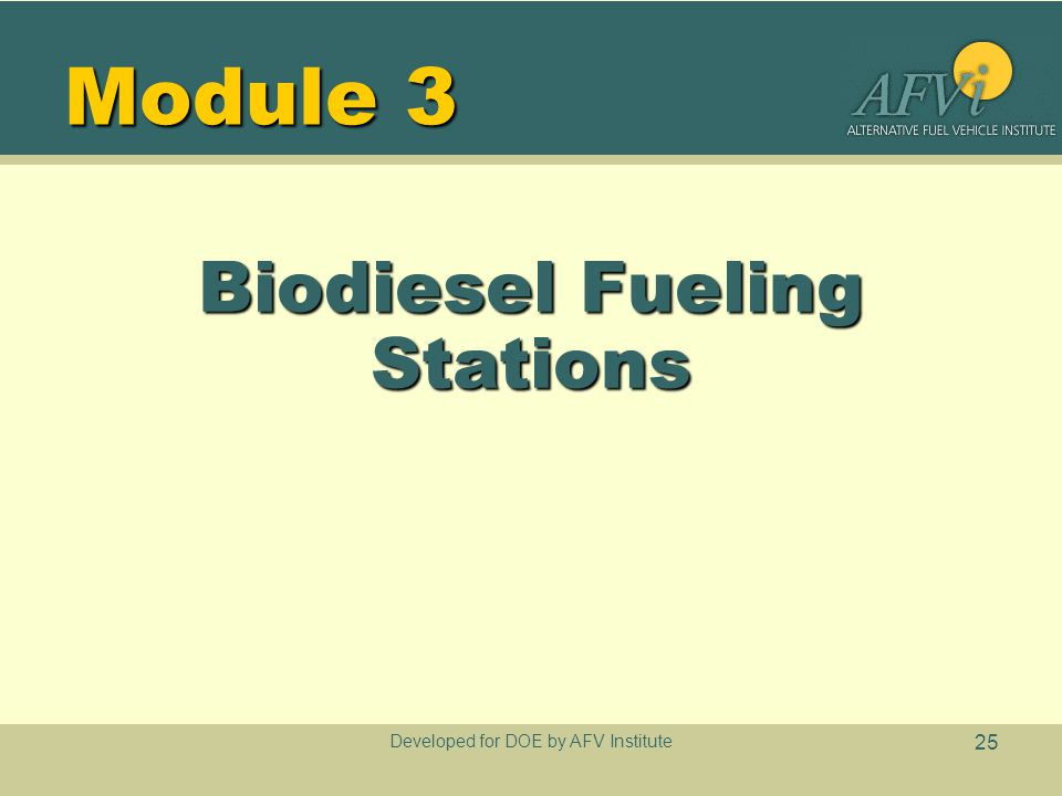 Developed for DOE by AFV Institute 25 Module 3 Biodiesel Fueling Stations