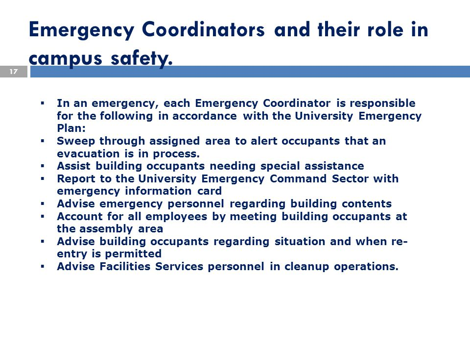 17  In an emergency, each Emergency Coordinator is responsible for the following in accordance with the University Emergency Plan:  Sweep through as