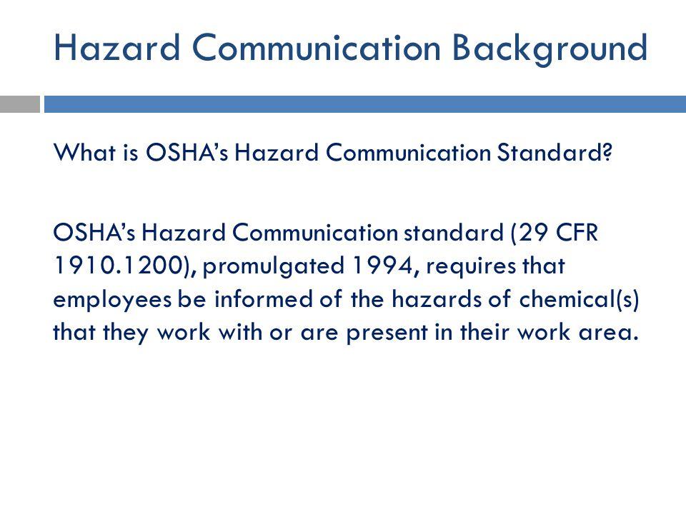 Hazard Communication Background What is OSHA's Hazard Communication Standard? OSHA's Hazard Communication standard (29 CFR 1910.1200), promulgated 199