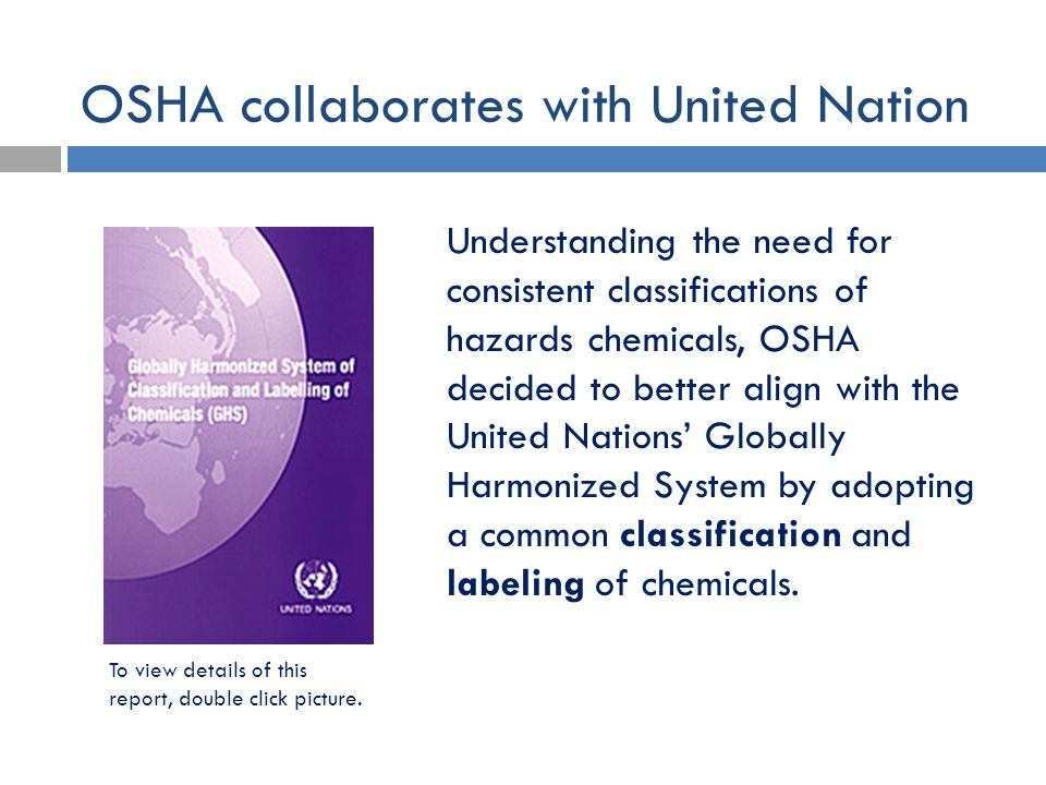 OSHA collaborates with United Nation To view details of this report, double click picture. Understanding the need for consistent classifications of ha