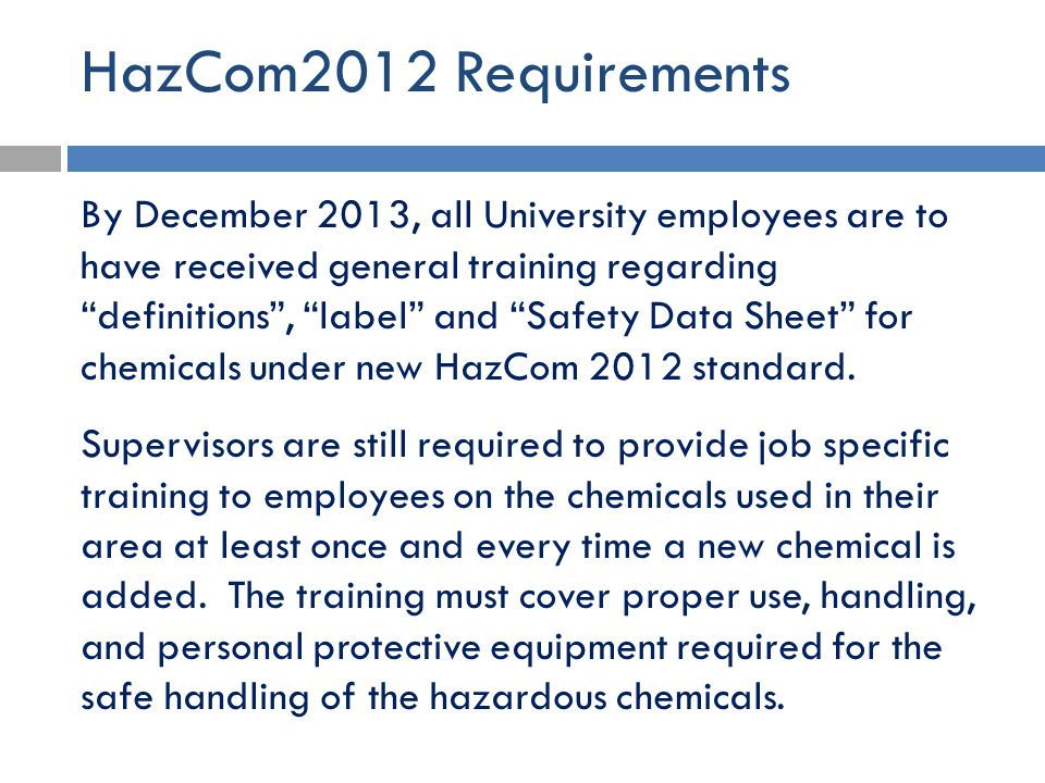 """HazCom2012 Requirements By December 2013, all University employees are to have received general training regarding """"definitions"""", """"label"""" and """"Safety"""