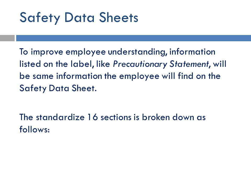 Safety Data Sheets To improve employee understanding, information listed on the label, like Precautionary Statement, will be same information the empl